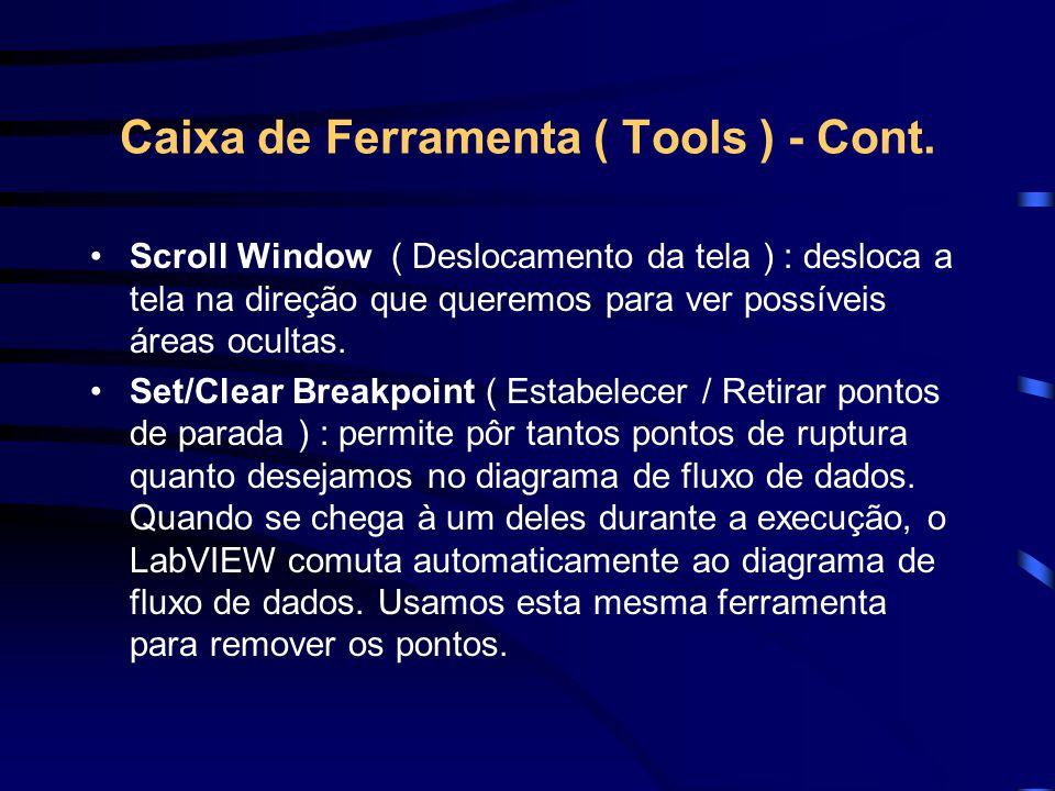 Caixa de Ferramenta ( Tools ) - Cont. Scroll Window ( Deslocamento da tela ) : desloca a tela na direção que queremos para ver possíveis áreas ocultas