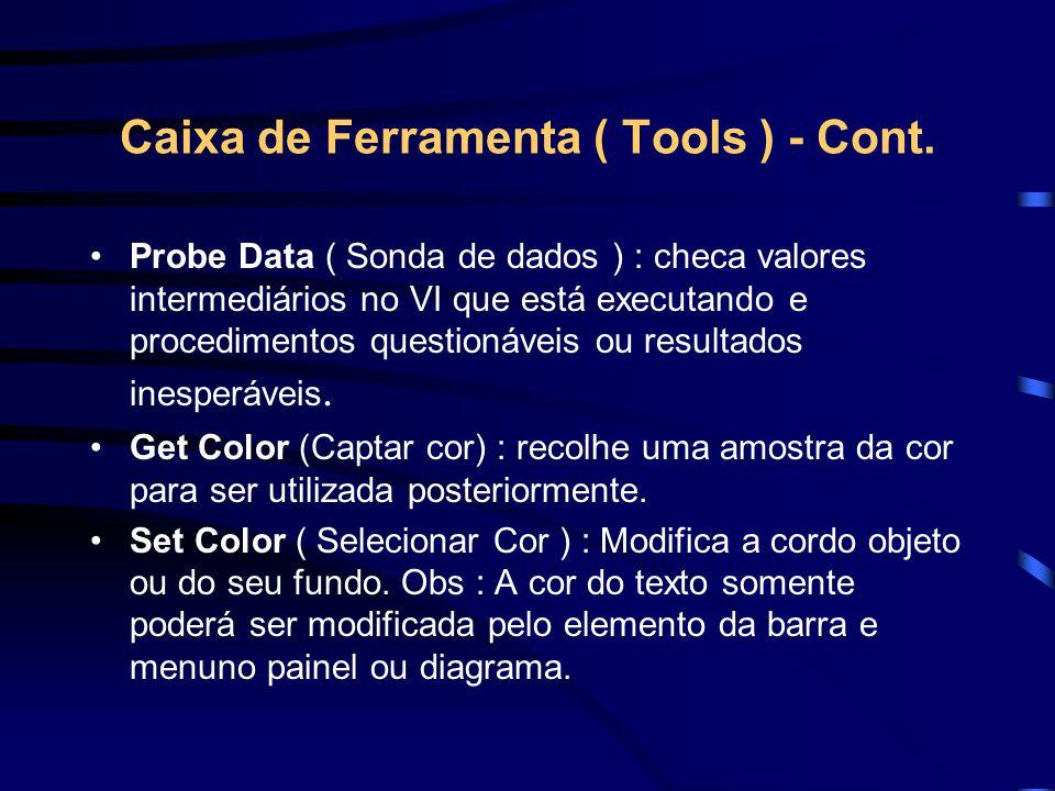 Caixa de Ferramenta ( Tools ) - Cont. Probe Data ( Sonda de dados ) : checa valores intermediários no VI que está executando e procedimentos questioná