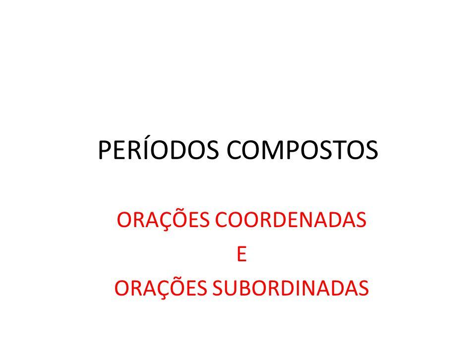 PERÍODOS COMPOSTOS ORAÇÕES COORDENADAS E ORAÇÕES SUBORDINADAS