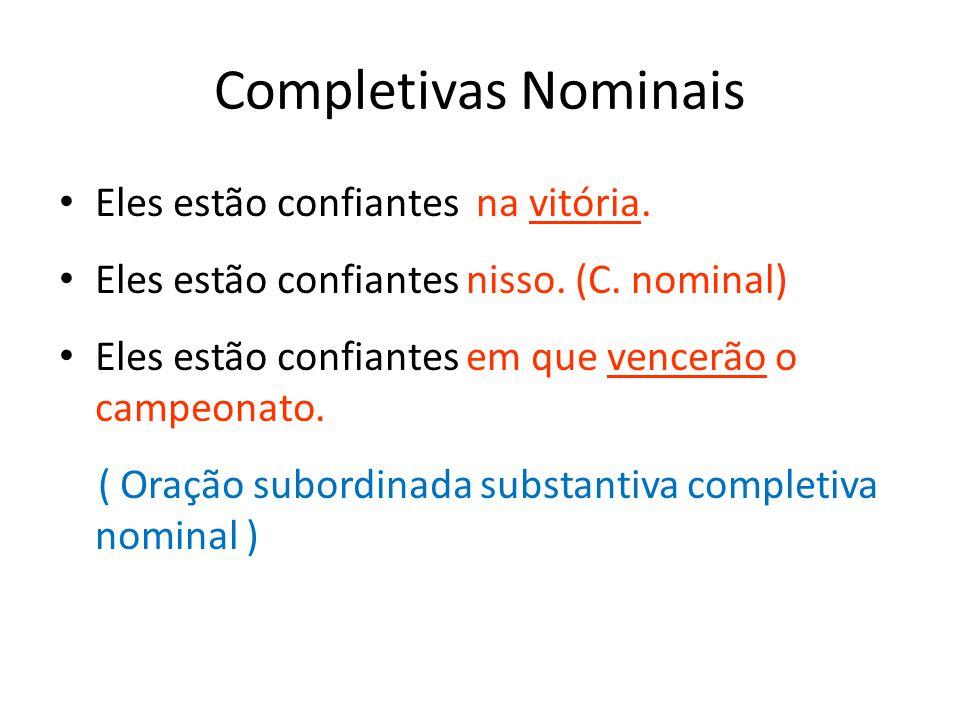 Completivas Nominais Eles estão confiantes na vitória. Eles estão confiantes nisso. (C. nominal) Eles estão confiantes em que vencerão o campeonato. (
