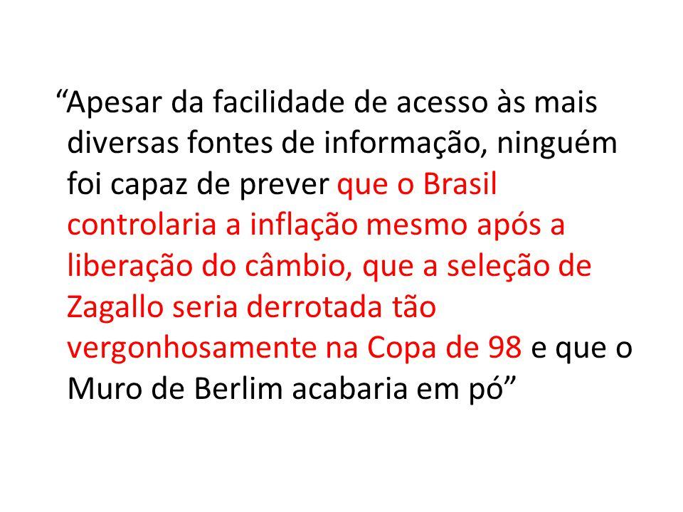 Apesar da facilidade de acesso às mais diversas fontes de informação, ninguém foi capaz de prever que o Brasil controlaria a inflação mesmo após a lib