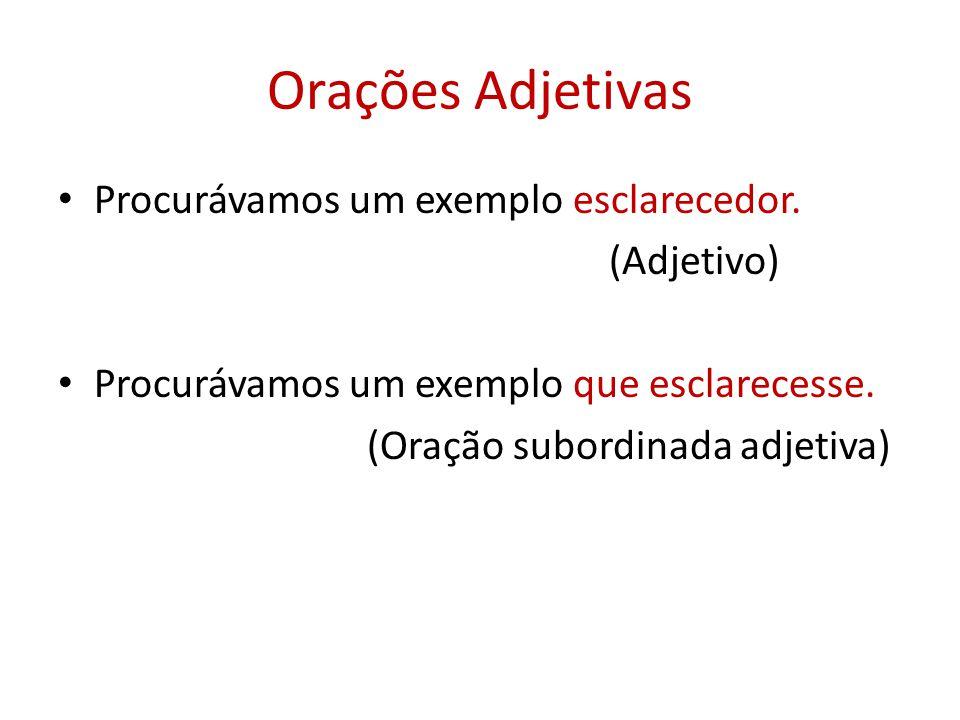 Orações Adjetivas Procurávamos um exemplo esclarecedor. (Adjetivo) Procurávamos um exemplo que esclarecesse. (Oração subordinada adjetiva)