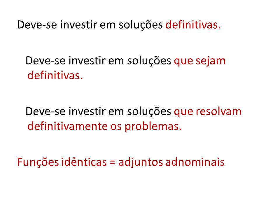 Deve-se investir em soluções definitivas. Deve-se investir em soluções que sejam definitivas. Deve-se investir em soluções que resolvam definitivament