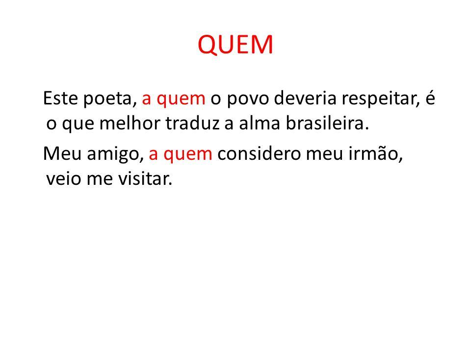 QUEM Este poeta, a quem o povo deveria respeitar, é o que melhor traduz a alma brasileira. Meu amigo, a quem considero meu irmão, veio me visitar.