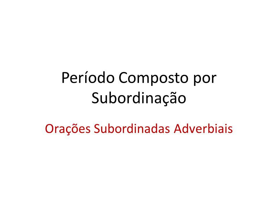 Período Composto por Subordinação Orações Subordinadas Adverbiais