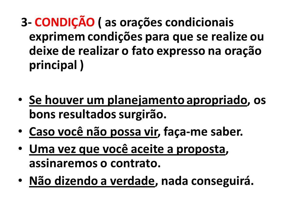 3- CONDIÇÃO ( as orações condicionais exprimem condições para que se realize ou deixe de realizar o fato expresso na oração principal ) Se houver um p