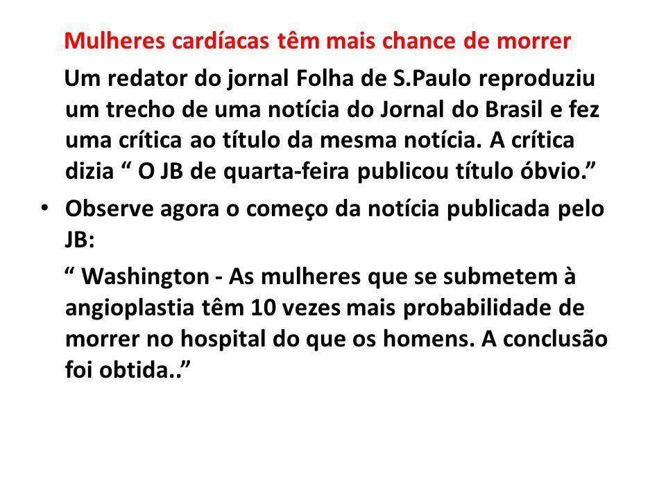 Mulheres cardíacas têm mais chance de morrer Um redator do jornal Folha de S.Paulo reproduziu um trecho de uma notícia do Jornal do Brasil e fez uma c