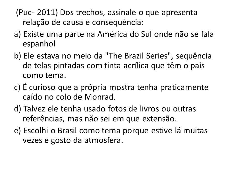 (Puc- 2011) Dos trechos, assinale o que apresenta relação de causa e consequência: a) Existe uma parte na América do Sul onde não se fala espanhol b)