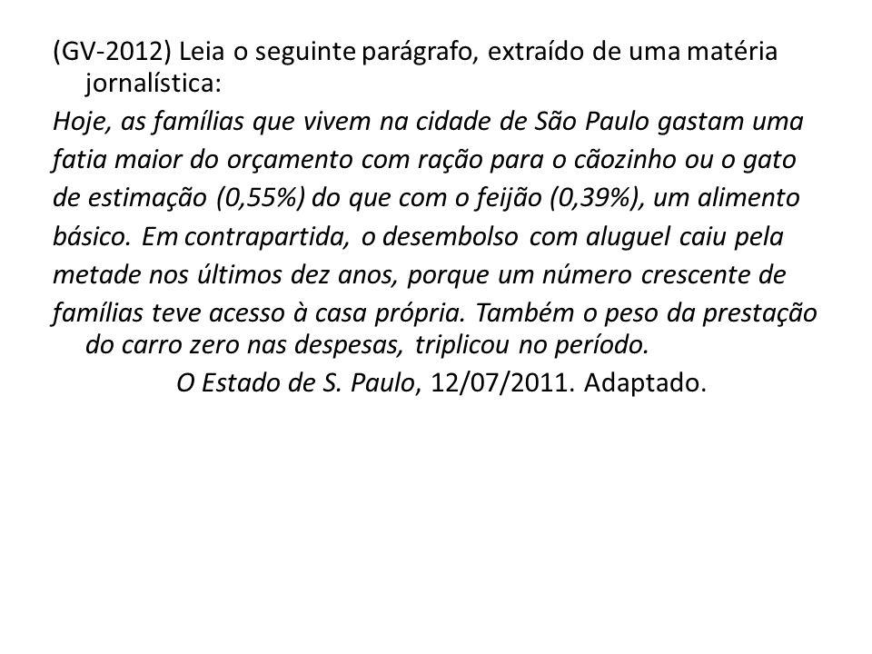 (GV-2012) Leia o seguinte parágrafo, extraído de uma matéria jornalística: Hoje, as famílias que vivem na cidade de São Paulo gastam uma fatia maior d