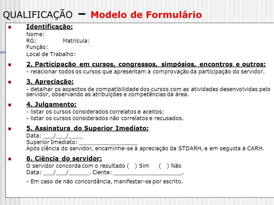 QUALIFICAÇÃO – Modelo de Formulário Identificação: Nome: RG:Matrícula: Função: Local de Trabalho: 2. Participação em cursos, congressos, simpósios, en