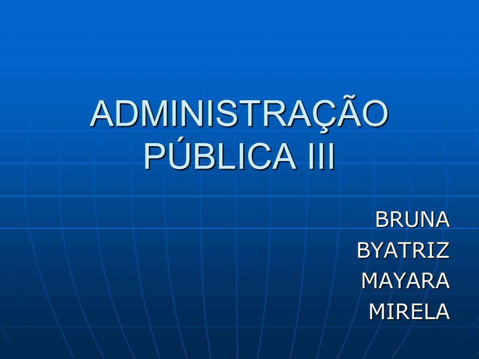 ADMINISTRAÇÃO PÚBLICA III BRUNABYATRIZMAYARAMIRELA