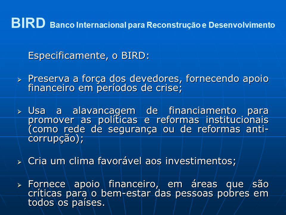 Especificamente, o BIRD: Preserva a força dos devedores, fornecendo apoio financeiro em períodos de crise; Preserva a força dos devedores, fornecendo
