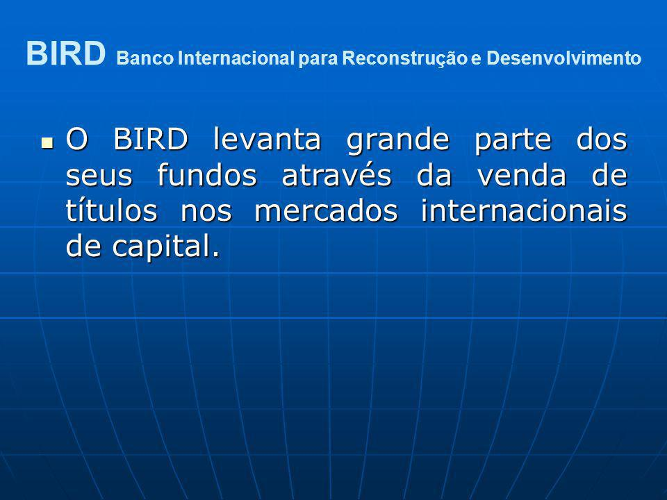 O BIRD levanta grande parte dos seus fundos através da venda de títulos nos mercados internacionais de capital. O BIRD levanta grande parte dos seus f
