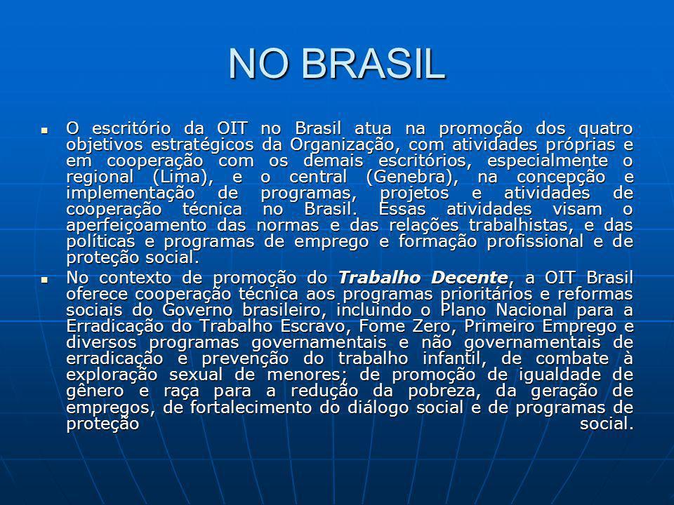 NO BRASIL O escritório da OIT no Brasil atua na promoção dos quatro objetivos estratégicos da Organização, com atividades próprias e em cooperação com