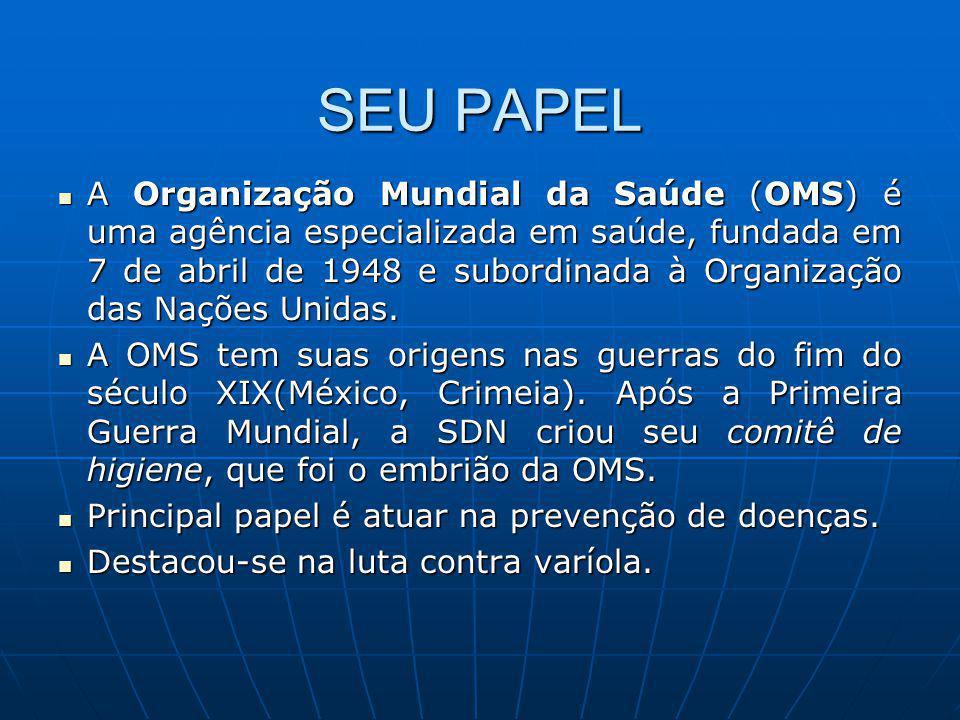 SEU PAPEL A Organização Mundial da Saúde (OMS) é uma agência especializada em saúde, fundada em 7 de abril de 1948 e subordinada à Organização das Naç