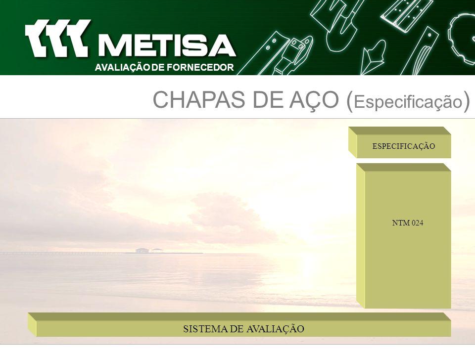 SISTEMA DE AVALIAÇÃO AVALIAÇÃO DE FORNECEDOR CHAPAS DE AÇO ( Especificação ) ESPECIFICAÇÃO NTM 024