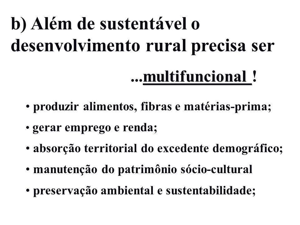 b) Além de sustentável o desenvolvimento rural precisa ser multifuncional...multifuncional ! produzir alimentos, fibras e matérias-prima; gerar empreg