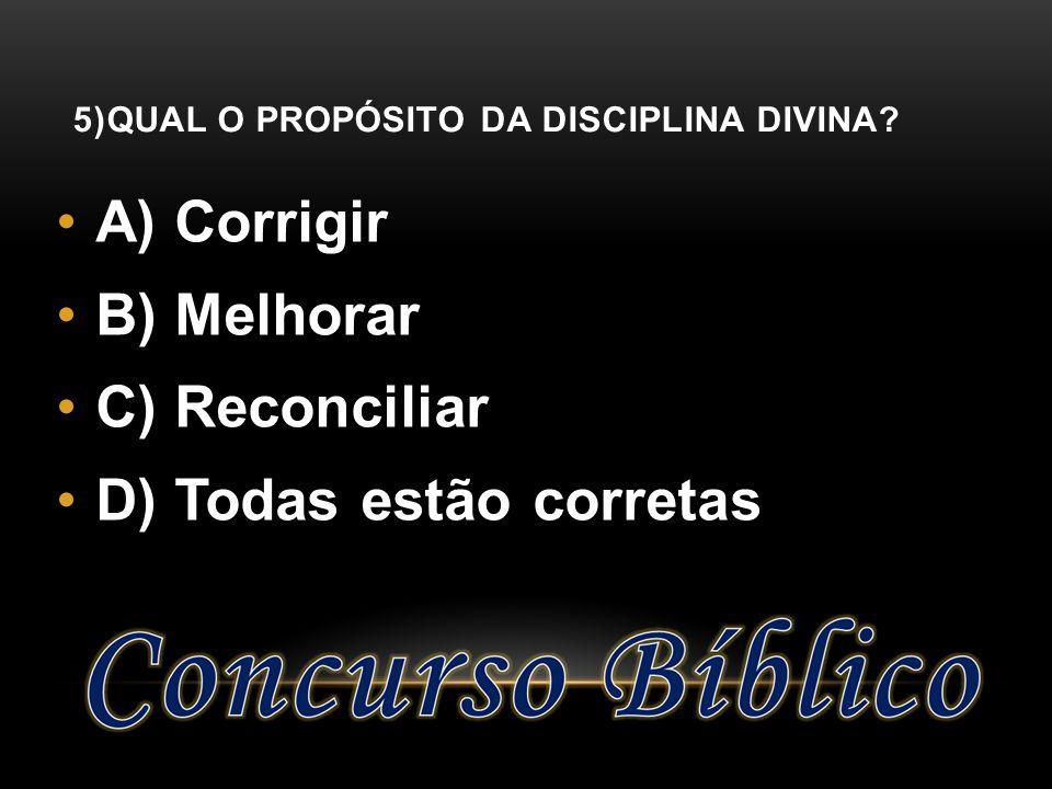 5)QUAL O PROPÓSITO DA DISCIPLINA DIVINA? A) Corrigir B) Melhorar C) Reconciliar D) Todas estão corretas