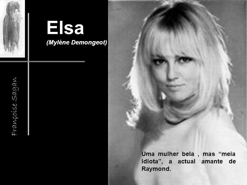 Françoise Sagan Elsa (Mylène Demongeot) Uma mulher bela, mas meia idiota, a actual amante de Raymond.