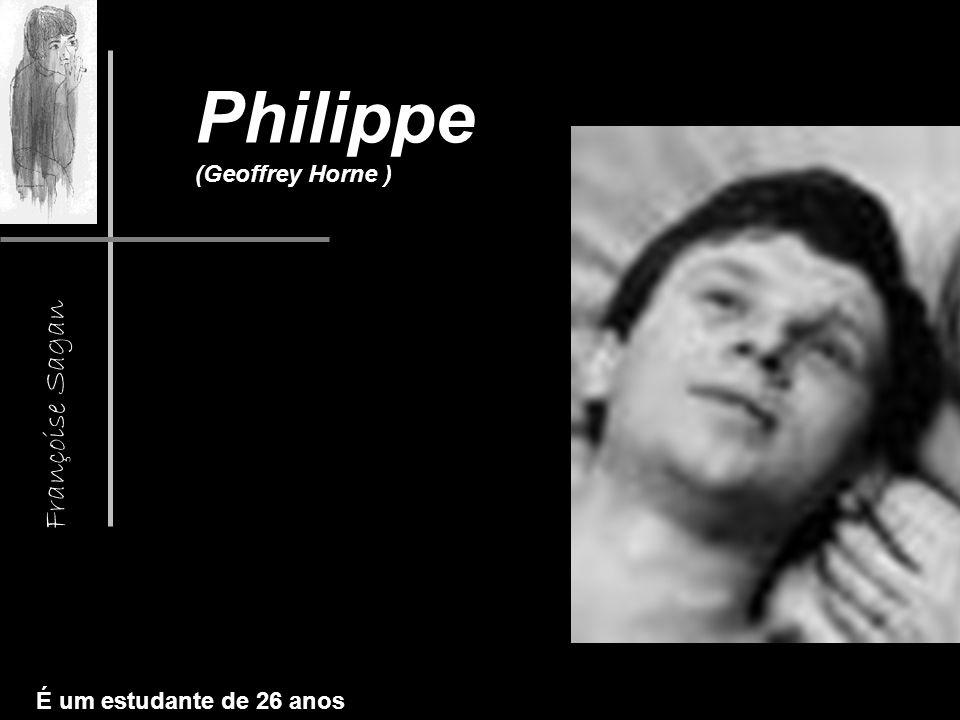 Françoise Sagan Philippe (Geoffrey Horne ) É um estudante de 26 anos