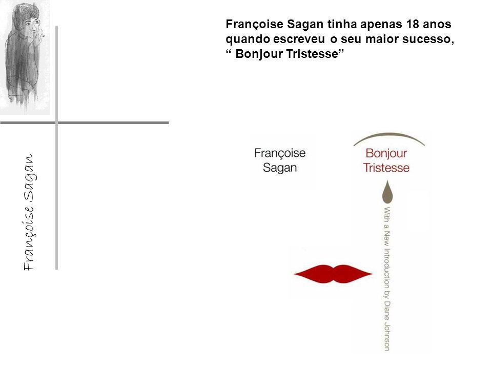 Françoise Sagan Françoise Sagan tinha apenas 18 anos quando escreveu o seu maior sucesso, Bonjour Tristesse