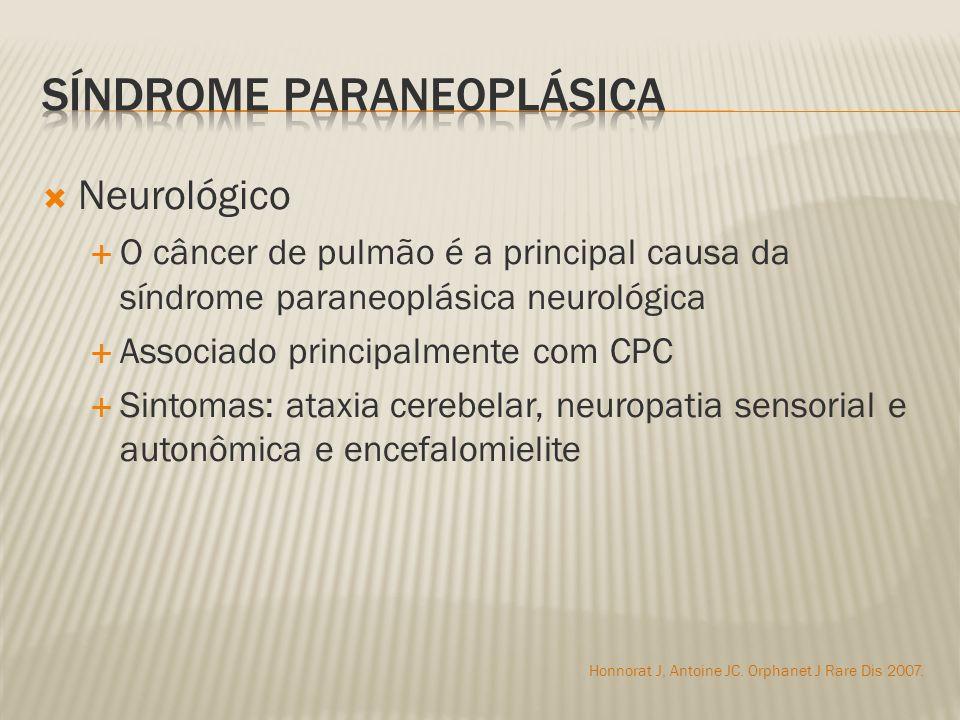 Neurológico O câncer de pulmão é a principal causa da síndrome paraneoplásica neurológica Associado principalmente com CPC Sintomas: ataxia cerebelar, neuropatia sensorial e autonômica e encefalomielite Honnorat J, Antoine JC.
