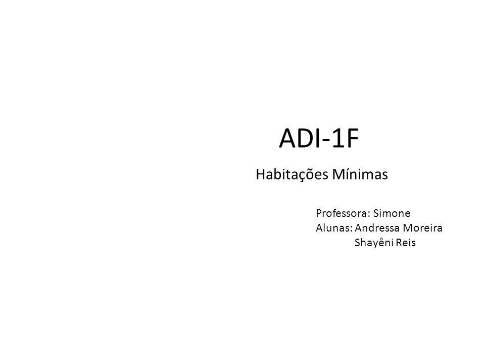 ADI-1F Habitações Mínimas Professora: Simone Alunas: Andressa Moreira Shayêni Reis