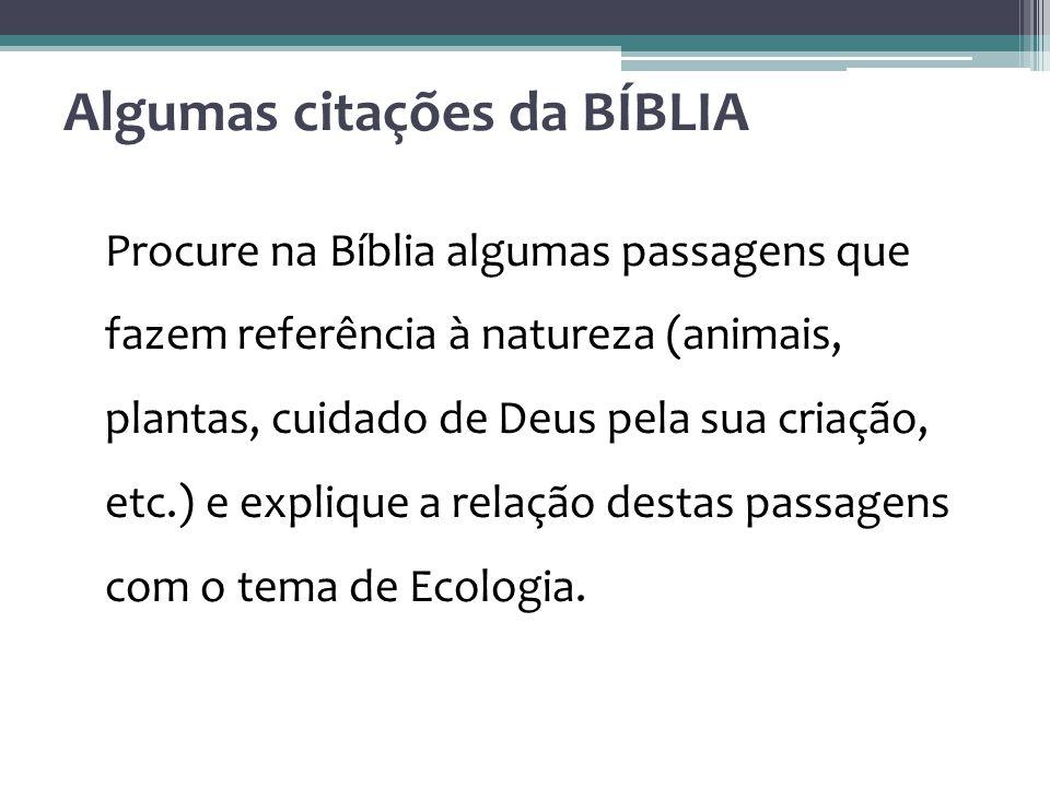 Procure na Bíblia algumas passagens que fazem referência à natureza (animais, plantas, cuidado de Deus pela sua criação, etc.) e explique a relação destas passagens com o tema de Ecologia.