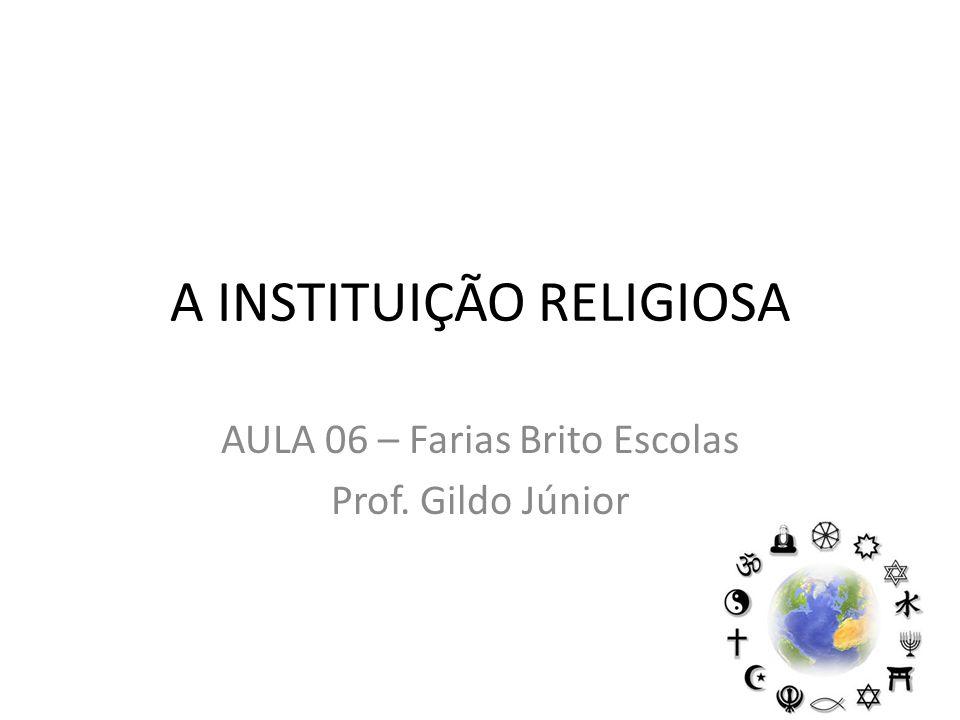 A INSTITUIÇÃO RELIGIOSA AULA 06 – Farias Brito Escolas Prof. Gildo Júnior