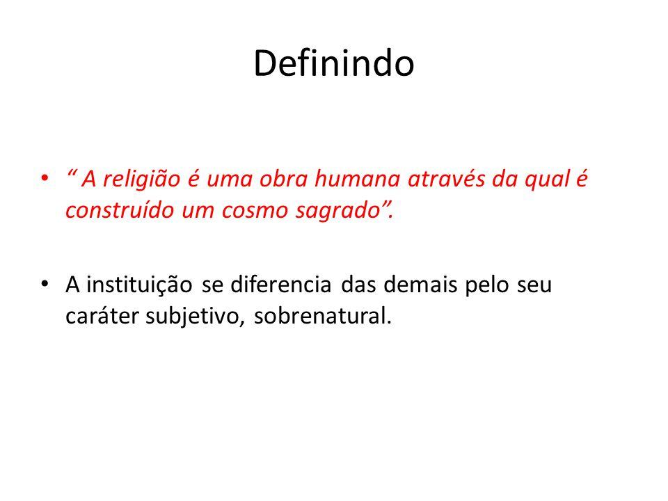 Definindo A religião é uma obra humana através da qual é construído um cosmo sagrado.