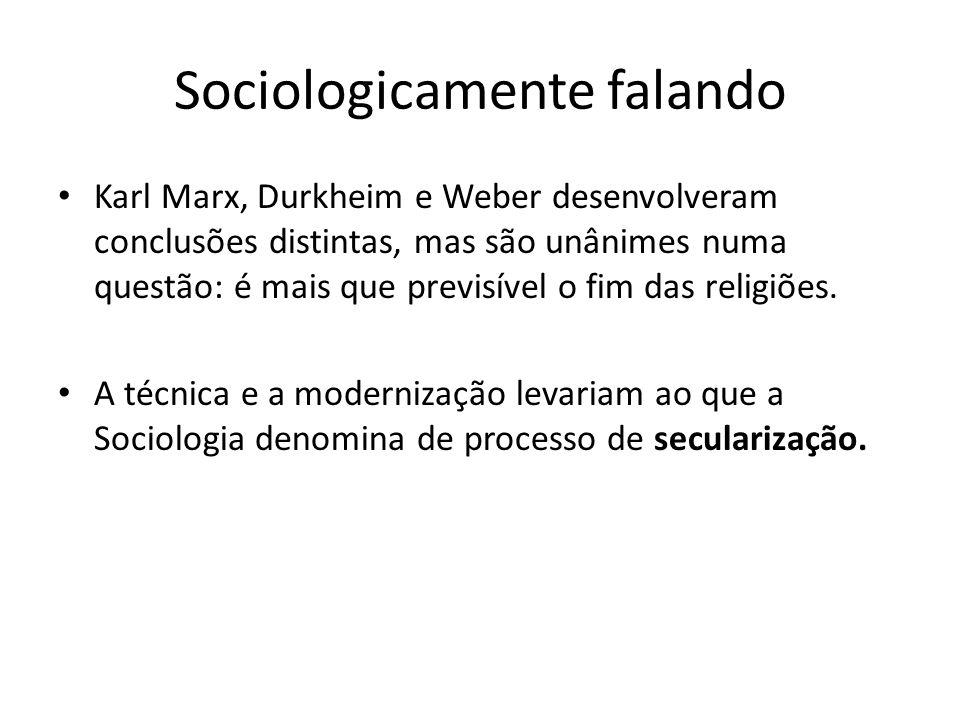 Sociologicamente falando Karl Marx, Durkheim e Weber desenvolveram conclusões distintas, mas são unânimes numa questão: é mais que previsível o fim das religiões.