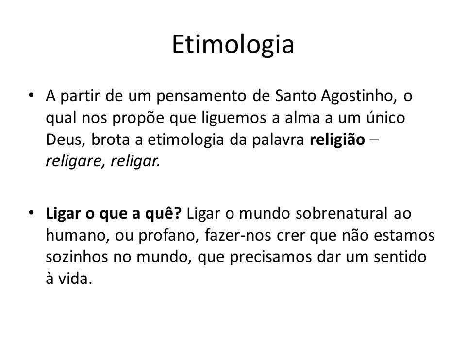 Etimologia A partir de um pensamento de Santo Agostinho, o qual nos propõe que liguemos a alma a um único Deus, brota a etimologia da palavra religião – religare, religar.