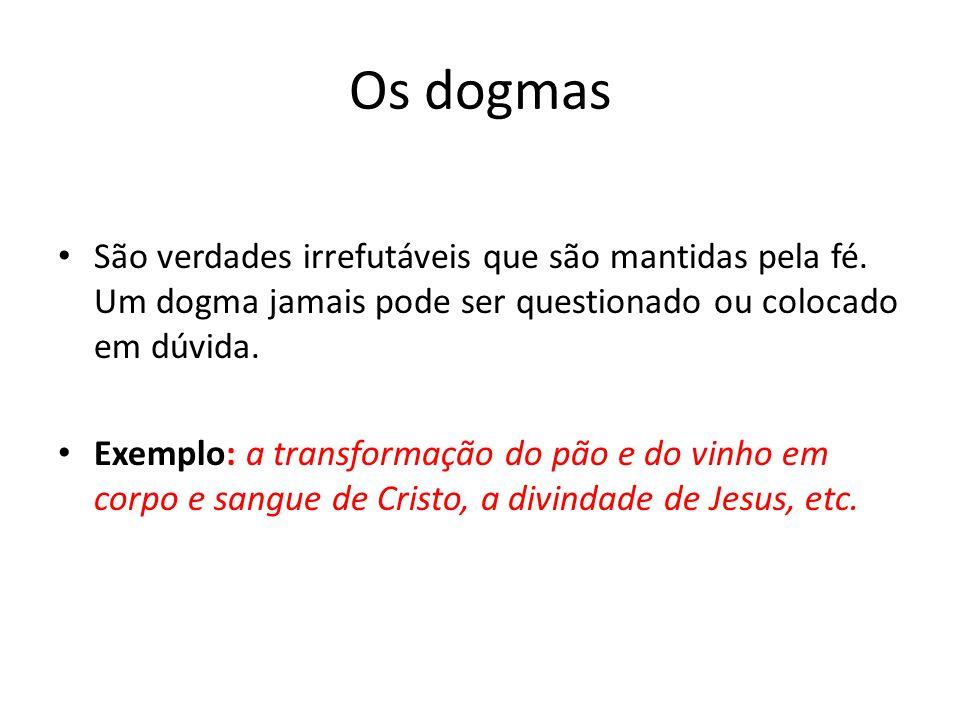 Os dogmas São verdades irrefutáveis que são mantidas pela fé.