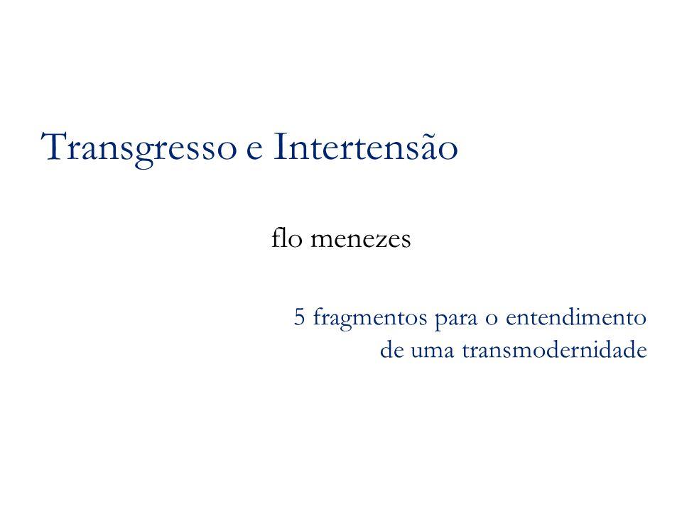 Transgresso e Intertensão flo menezes 5 fragmentos para o entendimento de uma transmodernidade