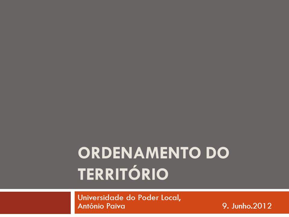 ORDENAMENTO DO TERRITÓRIO Universidade do Poder Local, António Paiva9. Junho.2012