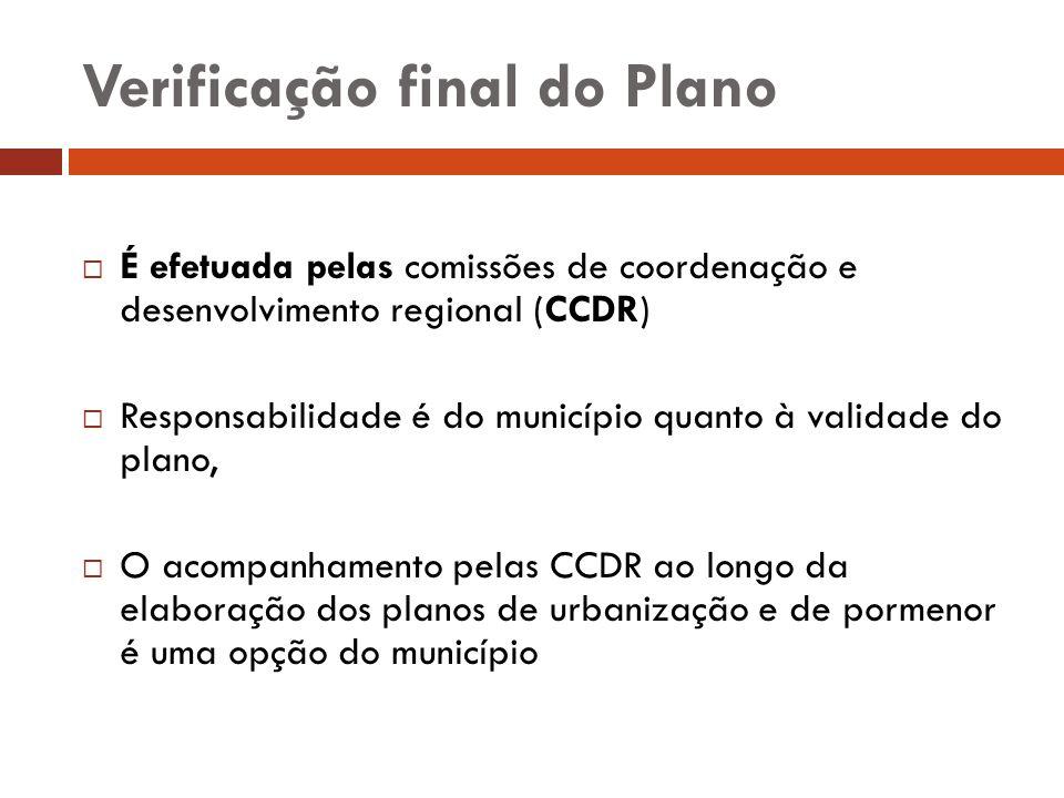 Verificação final do Plano É efetuada pelas comissões de coordenação e desenvolvimento regional (CCDR) Responsabilidade é do município quanto à valida
