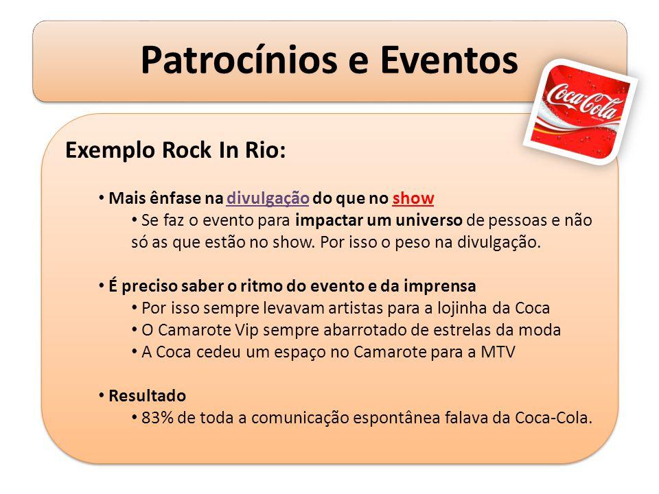 Exemplo Rock In Rio: Mais ênfase na divulgação do que no show Se faz o evento para impactar um universo de pessoas e não só as que estão no show. Por