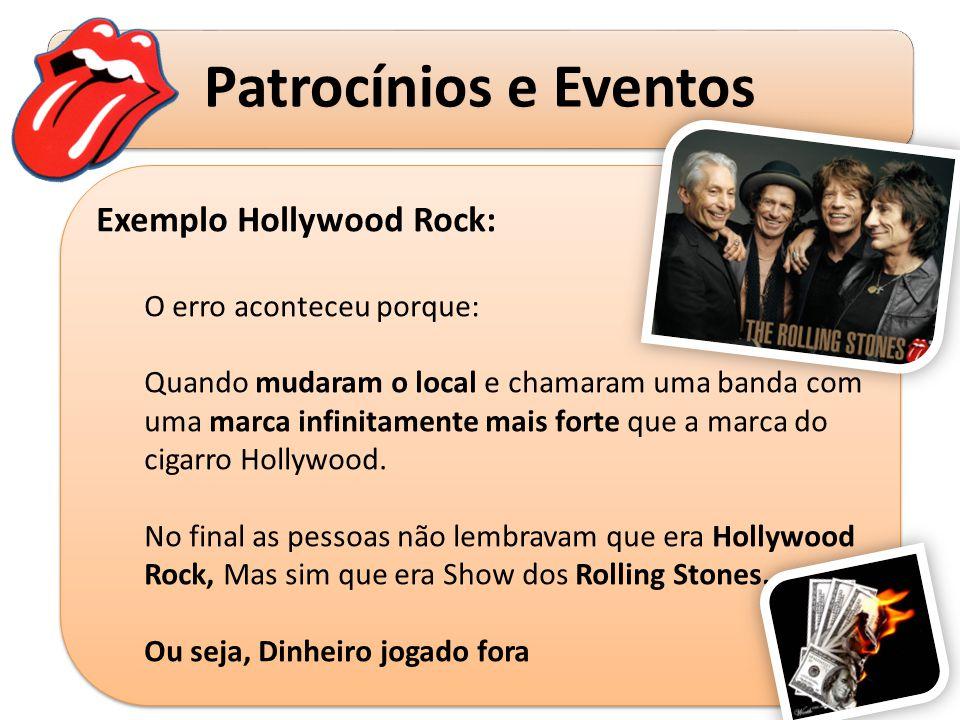 Patrocínios e Eventos Exemplo Hollywood Rock: O erro aconteceu porque: Quando mudaram o local e chamaram uma banda com uma marca infinitamente mais fo