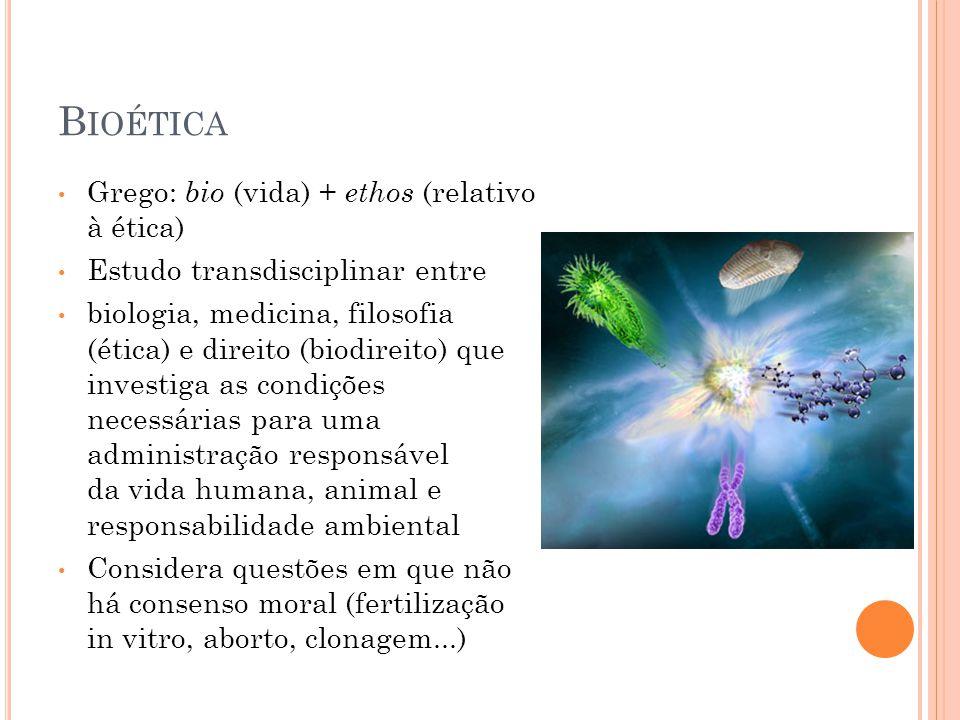 B IOÉTICA Grego: bio (vida) + ethos (relativo à ética) Estudo transdisciplinar entre biologia, medicina, filosofia (ética) e direito (biodireito) que