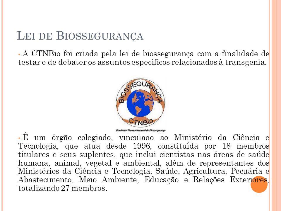 L EI DE B IOSSEGURANÇA A CTNBio foi criada pela lei de biossegurança com a finalidade de testar e de debater os assuntos específicos relacionados à tr
