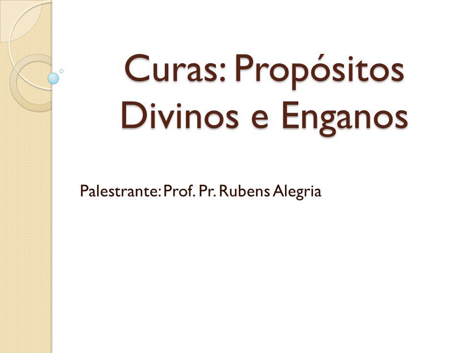 Curas: Propósitos Divinos e Enganos Palestrante: Prof. Pr. Rubens Alegria