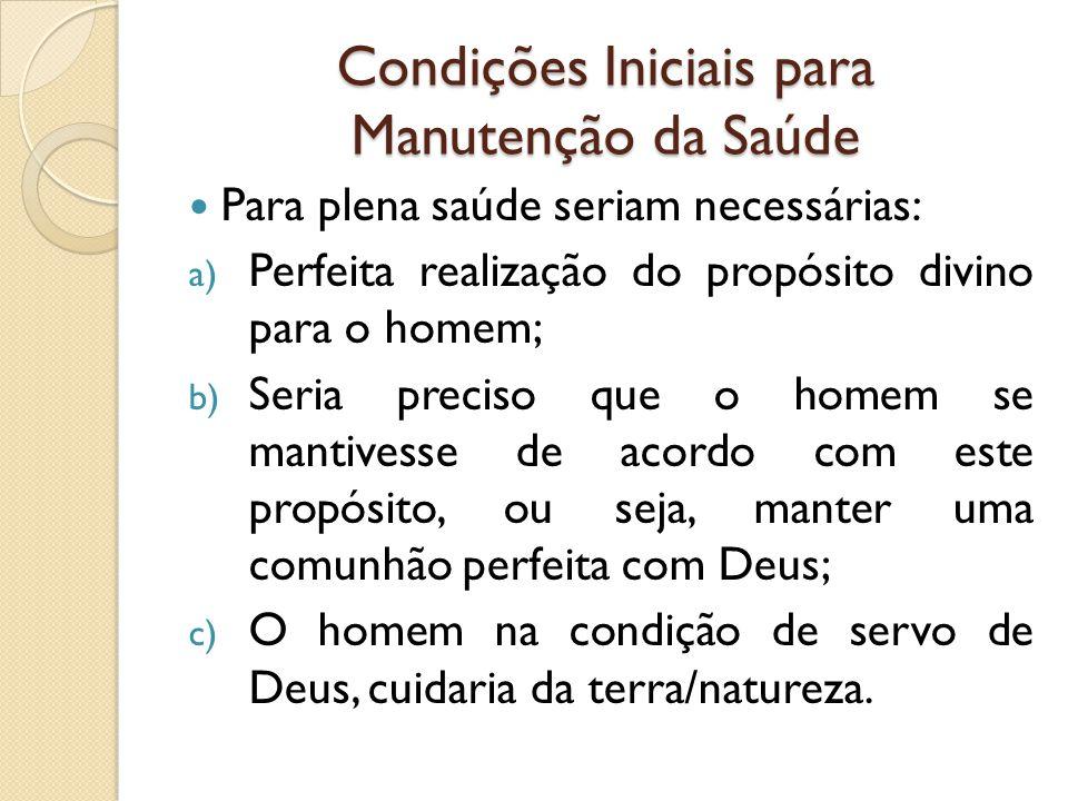 Condições Iniciais para Manutenção da Saúde Para plena saúde seriam necessárias: a) Perfeita realização do propósito divino para o homem; b) Seria pre