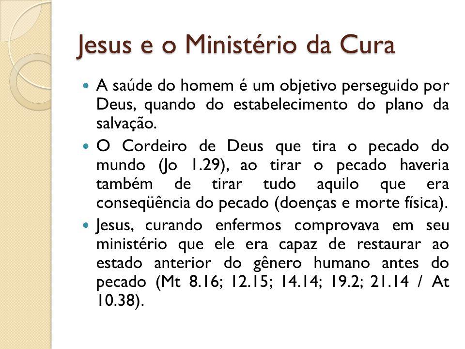 Jesus e o Ministério da Cura A saúde do homem é um objetivo perseguido por Deus, quando do estabelecimento do plano da salvação. O Cordeiro de Deus qu