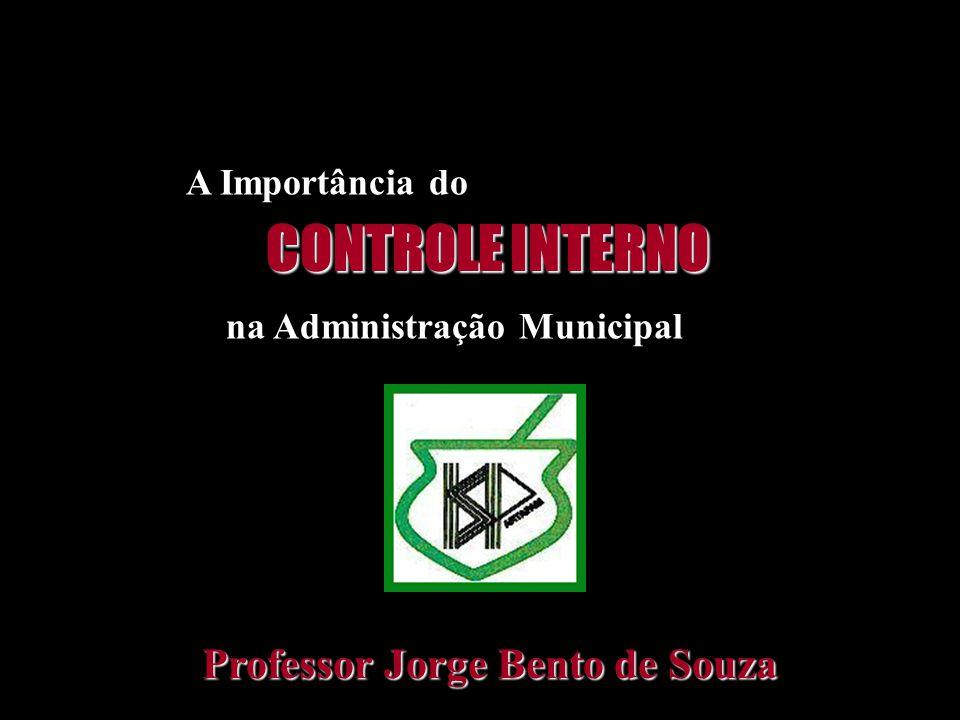 CONTROLE INTERNO A Importância do na Administração Municipal Professor Jorge Bento de Souza