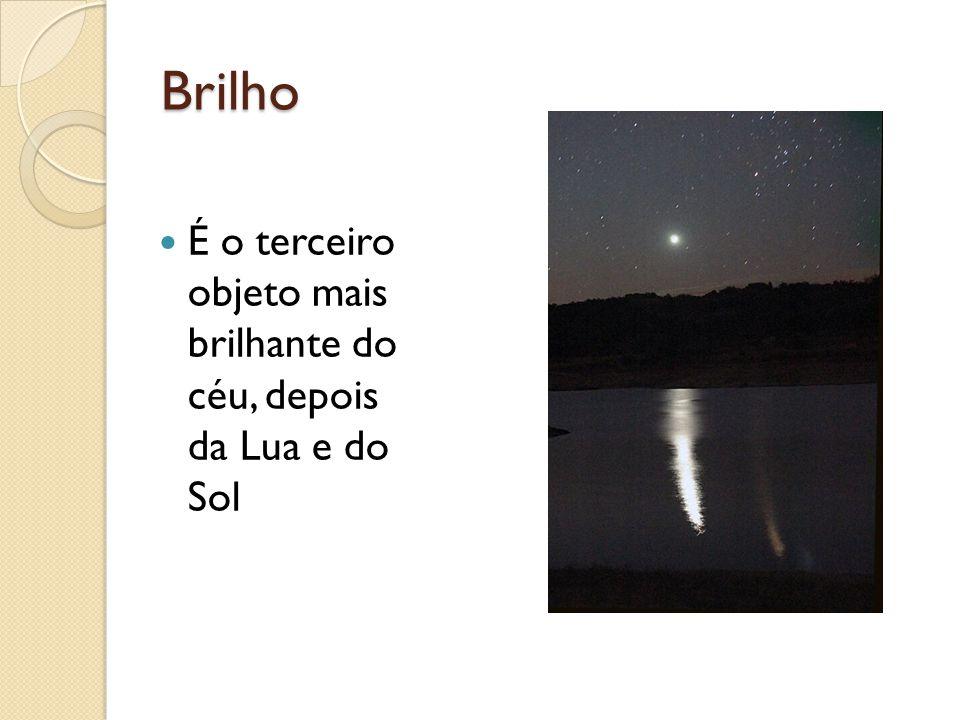 Brilho É o terceiro objeto mais brilhante do céu, depois da Lua e do Sol
