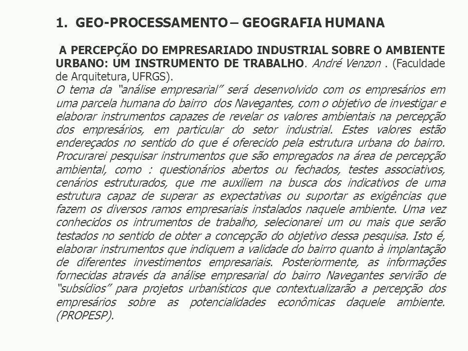 1. GEO-PROCESSAMENTO – GEOGRAFIA HUMANA A PERCEPÇÃO DO EMPRESARIADO INDUSTRIAL SOBRE O AMBIENTE URBANO: UM INSTRUMENTO DE TRABALHO. André Venzon. (Fac