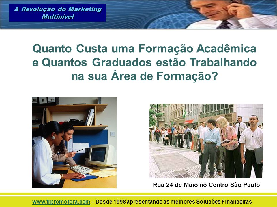 Quanto Custa uma Formação Acadêmica e Quantos Graduados estão Trabalhando na sua Área de Formação? Rua 24 de Maio no Centro São Paulo A Revolução do M