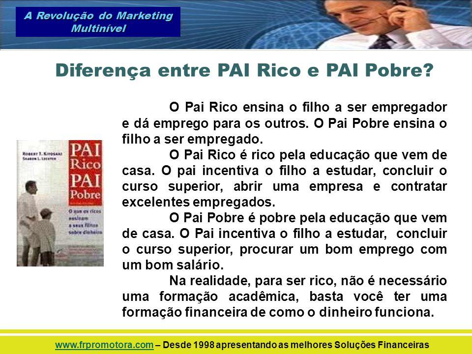 Diferença entre PAI Rico e PAI Pobre? O Pai Rico ensina o filho a ser empregador e dá emprego para os outros. O Pai Pobre ensina o filho a ser emprega