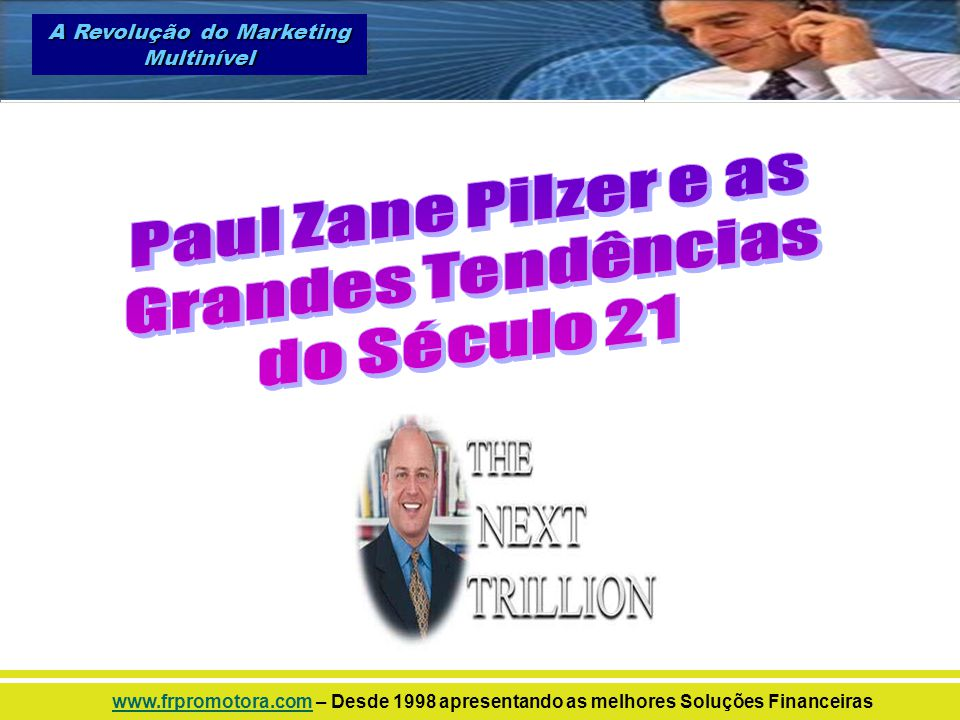 A Revolução do Marketing Multinível www.frpromotora.comwww.frpromotora.com – Desde 1998 apresentando as melhores Soluções Financeiras