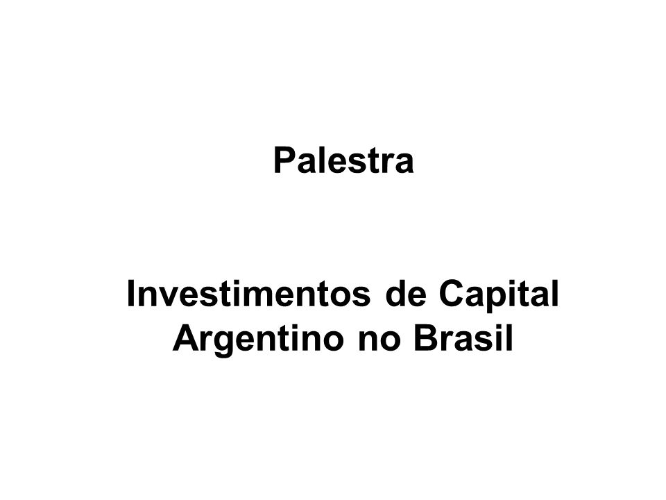 Palestra Investimentos de Capital Argentino no Brasil